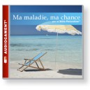Ma Maladie, ma Chance  (1 CD audio)